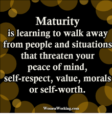 Walk Away Meme - maturity is learning to walk away from people and situations that