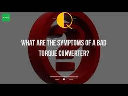 2005 ford f150 torque converter problems what are the symptoms of a bad torque converter