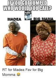 Madea Memes - if you got jumped who would you call am madea rt for madea fav