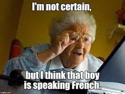 Meme Grandma French - grandma finds the internet meme imgflip