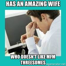 Threesome Memes - has an amazing wife who doesn t like mfm threesomes first world