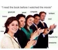 Nice Job Meme - dopl3r com memes i read the book before i watched the movie