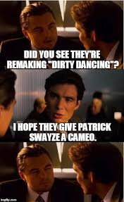 Dirty Dancing Meme - inception meme imgflip
