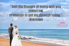 wedding quotes unknown just the thought of being with you tomorrow is enough to get me