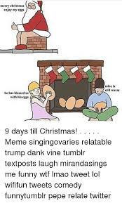 Christmas Memes Tumblr - merry christmas enjoy my eggs he has blessed us mm with his eggs
