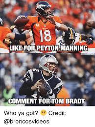 Peyton Manning Tom Brady Meme - like for peyton manning ebroncostoday comment for tom brady who ya