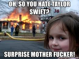 Surprise Mother Meme - oh so you hate taylor swift surprise mother fucker disaster