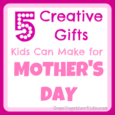 come together kids 5 creative gifts kids can make for mother u0027s day