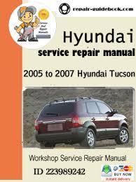 2005 hyundai tucson repair manual 2005 to 2007 hyundai tucson workshop service repair manual pdf