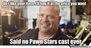 Pawn Stars Memes - scumbag pawn stars by davide zav meme center