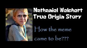 Origin Of Meme - nathaniel origins how the nathaniel welchert meme began youtube
