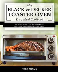 English Toaster My Black And Decker Toaster Oven Easy Meal Cookbook 101