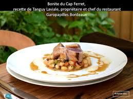 cap cuisine bordeaux bonite du cap ferret recette de tanguy laviale restaurant