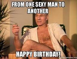 Sexy Man Meme - from one sexy man to another happy birthday sexual picard