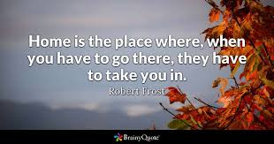 home is the place where when you to go there they to