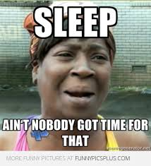 Nobody Got Time For That Meme - image 566545 sweet brown ain t nobody got time for that