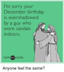 December Birthday Meme - i m sorry your december birthday is overshadowed by a guy who wore