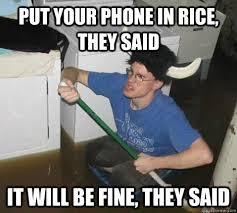 Phone Rice Meme - put your phone in rice they said it will be fine they said they