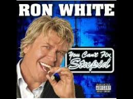 Ron White Memes - yeah well fuck you youtube