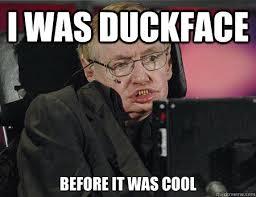 Stephen Hawking Meme - i was duckface before it was cool stephen hawking quickmeme