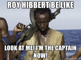 Roy Hibbert Memes - roy hibbert be like look at me i m the captain now captain
