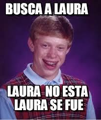 Memes De Laura - busca a laura bad luck brian meme en memegen