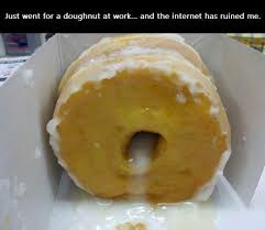 Funny Donut Meme - the internet has ruined me imgur