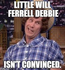 Debbie Meme - little will ferrell debbie memes imgflip