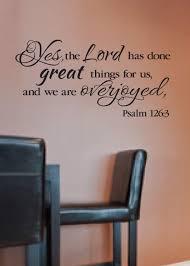psalm 126 3 scripture vinyl wall verse bible verse vinyl yes psalm 126 3 scripture vinyl wall verse bible verse vinyl yes the