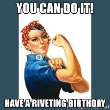 Rosie The Riveter Meme - you can do it have a riveting birthday rosie riveter meme generator