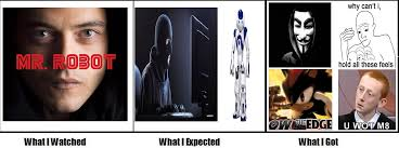 I Robot Meme - mr robot what i watched what i expected what i got know your