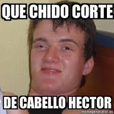 Hector Meme - meme stoner stanley que chido corte de cabello hector 15872970