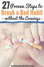 how to break bad habits 27 steps to make quitting easy