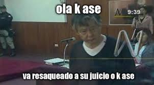 Oral Memes - memes políticos de albertofujimori tras show en juicio oral por