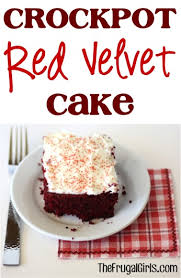 crockpot red velvet cake just 4 ingredients the frugal girls