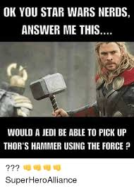 Star Wars Nerd Meme - ok you star wars nerds answer me this would a jedi be able to pick