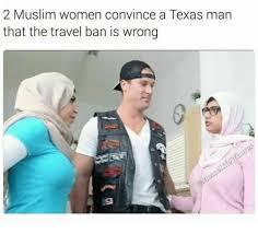 Muslim Man Meme - 2 muslim women convince a texas man that the travel ban is wrong