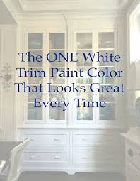what is the most popular white for trim the one white trim color that works every time trim paint
