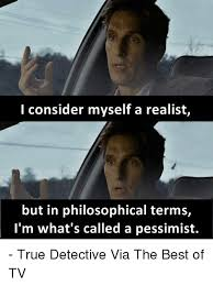 Philosophical Memes - i consider myself a realist but in philosophical terms i m what s