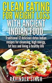 clean eating for weight loss with ancient indian food top 12