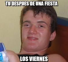 Meme Viernes - meme viernes tu despues de una fiesta on memegen