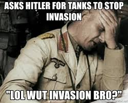 Lol Wut Meme - asks hitler for tanks to stop invasion lol wut invasion bro