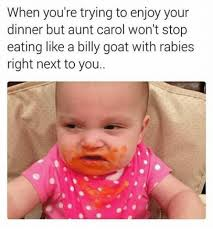 Billy Goat Meme - when you re trying to enjoy your dinner but aunt carol won t stop