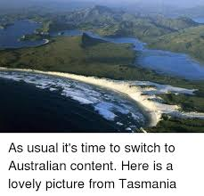 Tasmania Memes - as usual it s time to switch to australian content here is a lovely