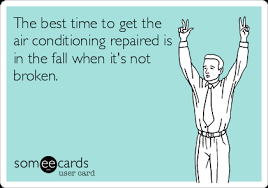 Air Conditioning Meme - the best time to get the air conditioning repaired is in the fall