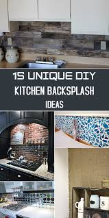 unique kitchen backsplash ideas unique diy kitchen backsplash ideas to personalize your cooking space