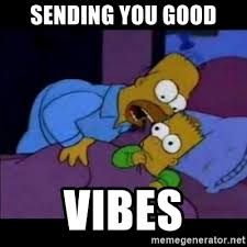 Good Vibes Meme - sending you good vibes homero bart meme generator