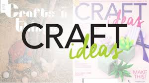craft ideas for every occasion every skill level craftideas