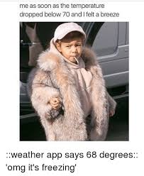 Freezing Meme - me as soon as the temperature dropped below 70 and i felt a breeze