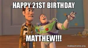Happy 21 Birthday Meme - happy 21st birthday matthew make a meme